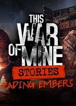 This.War.of.Mine.Stories.Fading.Embers-CODEX